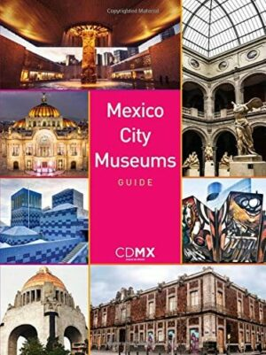 GUIDE OF MEXICO CITY'S MUSEUMS